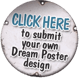 click here to submit your own dream poster design