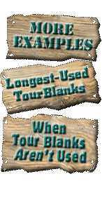 3 signs: More Examples, When tour blanks Aren't used, Longest=used tour blanks